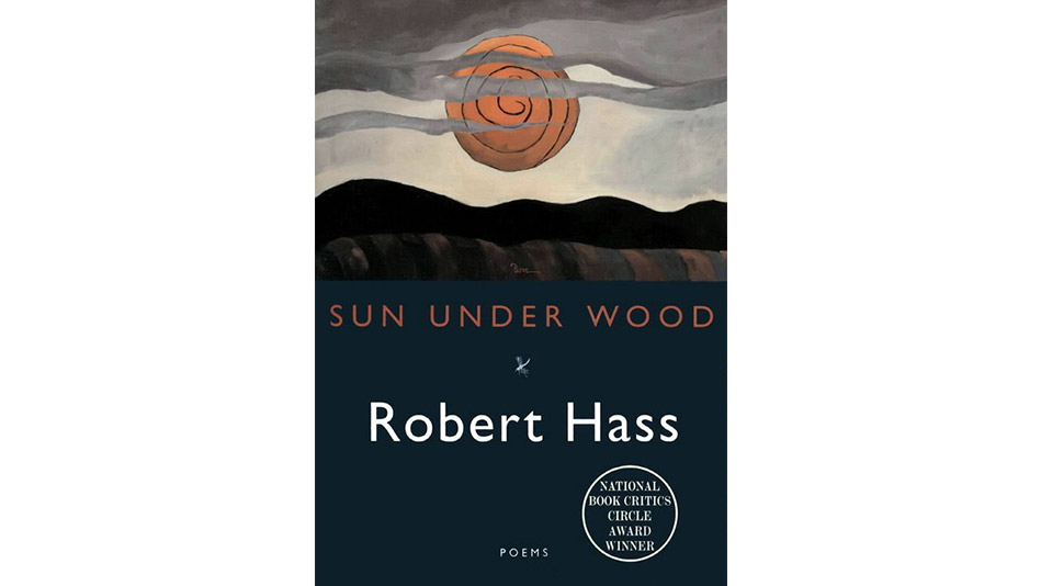 'Sun Under Wood' by Robert Hass