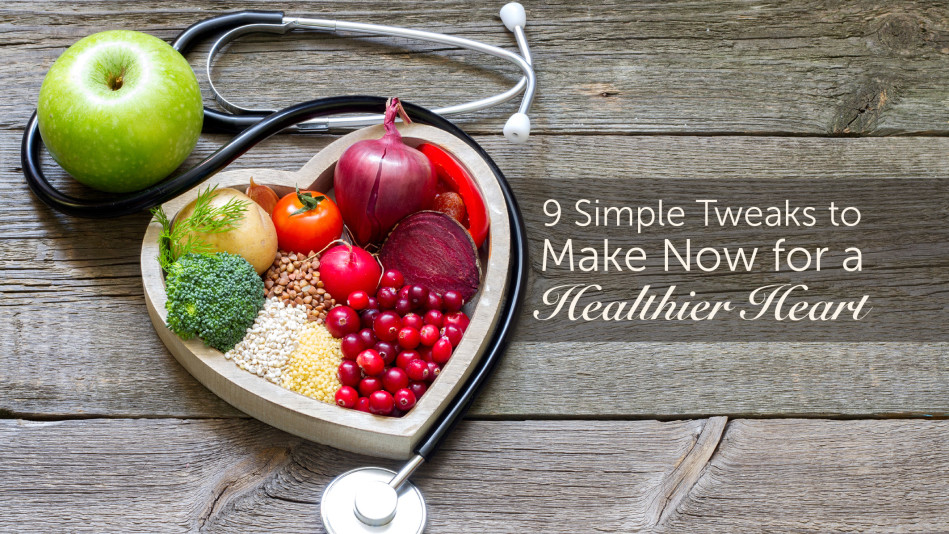 9 Simple Tweaks to Make Now for a Healthier Heart