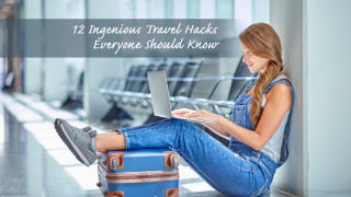 12 Ingenious Travel Hacks Everyone Should Know