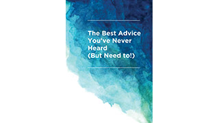 The Best Advice You've Never Heard (But Need To)