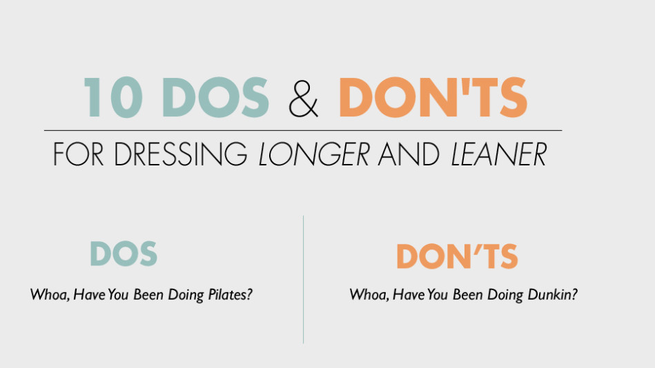 10 Dos and Don'ts for Dressing Longer and Leaner