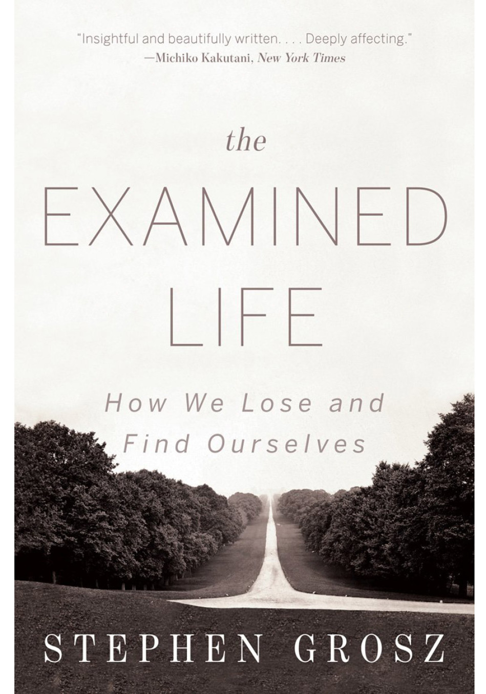 The Examined Life >> The Examined Life How We Lose And Find Ourselves