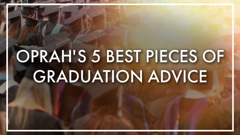 Oprah's Best Graduation Advice
