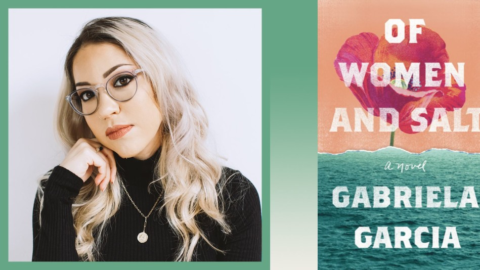 Author Gabriela Garcia and her book 'Of Women and Salt'