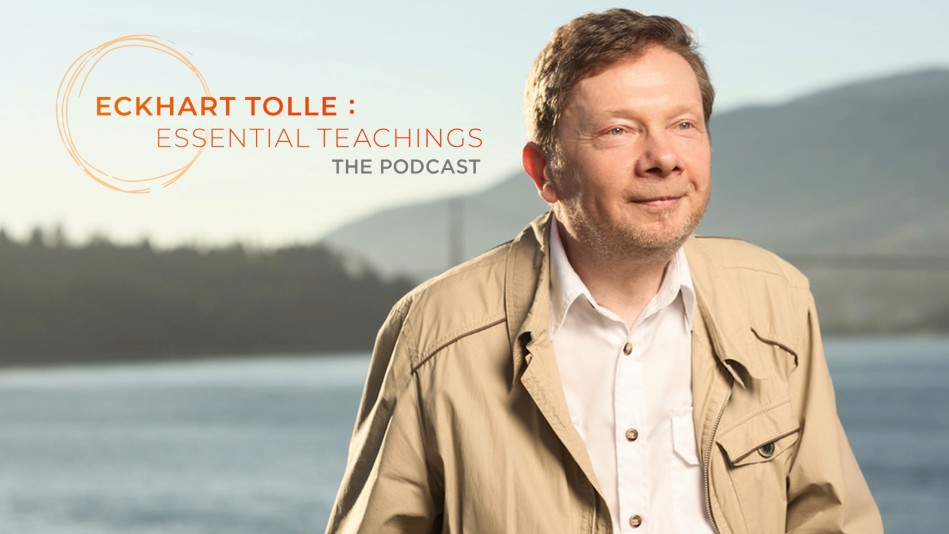 Eckhart Tolle: 'Essential Teachings Podcast'
