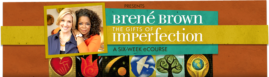 Brene Brown: The Gifts of Imperfection - A Six-Week Course