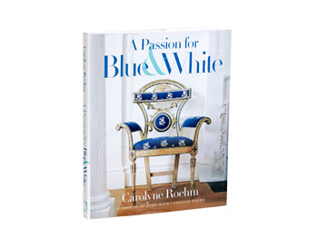 A Passion for Blue & White by Carolyne Roehm