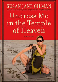 Undress Me in the Temple of Heaven by Susan Jane Gilman