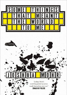 Some Things That Meant the World to Me by Joshua Mohr
