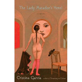 The Lady Matador's Hotel by Cristina Garcia