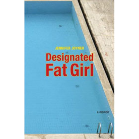 Designated Fat Girl by Jennifer Joyner