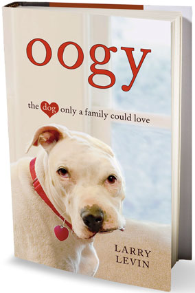 Oogy The Dog Only a Family Could Love by Larry Levin