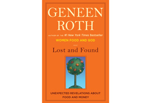 Geneen Roth's book, Lost and Found: Unexpected Revelations About Food and Money