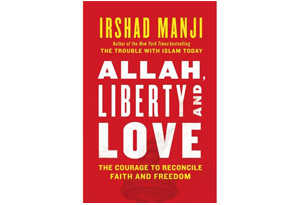 Allah, Liberty, and Love: The Courage to Reconcile Faith and Freedom