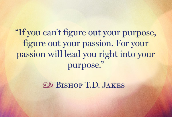17 Quotes That Will Help You Discover Your Lifeu0027s Purpose. Bishop TD Jakes  Quote