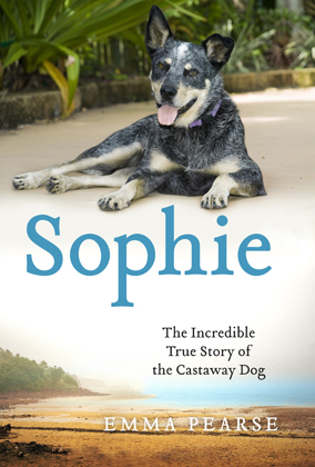 Sophie: The Incredible True Story of the Castaway Dog by Emma Pearse