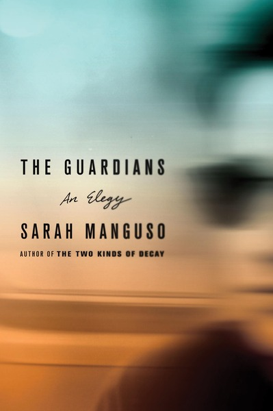 The Guardians by Sarah Manguso