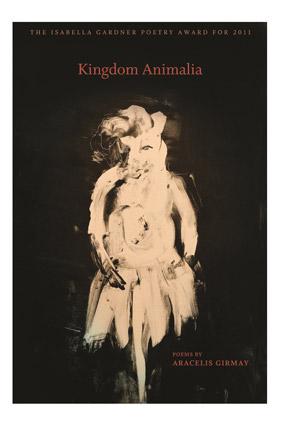 Kingdom Animalia by Aracelis Girmay