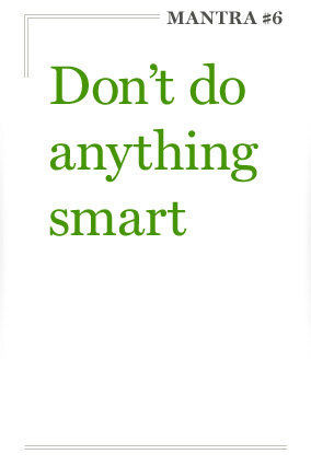 Don't do anything smart