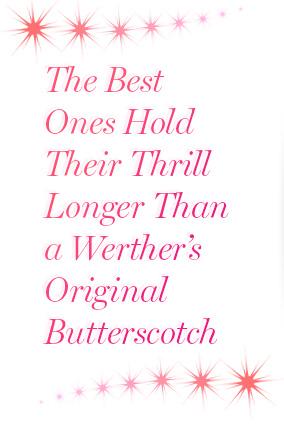The Best Ones Hold Their Thrill Longer than a Werther's Original Butterscotch