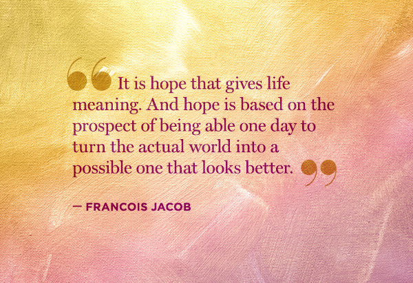 Quotes that give you hope quotes about hope francois jacob quote publicscrutiny Images