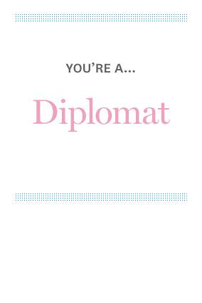 You're a Diplomat