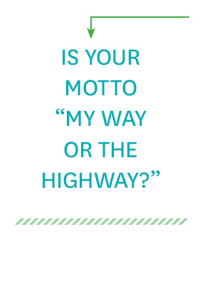 "Is your motto ""My way or the highway""?"