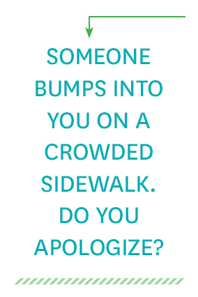 Someone bumps into you on a crowded sidewalk. Do you apologize?