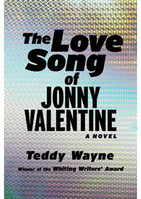 The Love Song for Jonny Valentine: A Novel by Teddy Wayne