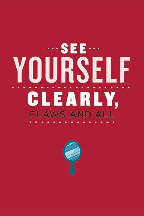See yourself clearly, flaws and all.
