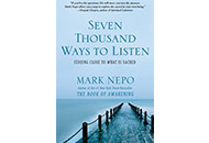 Seven Thousand Ways to Listen: Staying Close to What Is Sacred by Mark Nepo