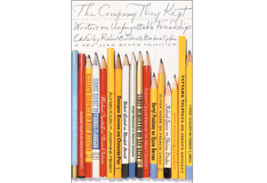 The Company They Kept: Writers on Unforgettable Friendships by