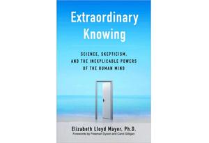 Extraordinary Knowing by Elizabeth Lloyd Mayer