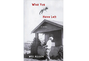 What You Have Left by Will Allison