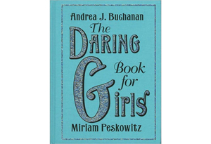 The Daring Book for Girls by Andrea J Buchanan and Miriam Peskowitz