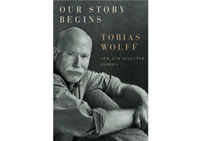 Our Story Begins by Tobias Wolff