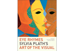 Eye Rhymes: Sylvia Plath's Art of the Visual by Kathleen Connors and Sally Bayley