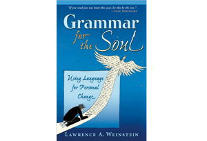 Grammar for the Soul by Lawrence A. Weinstein