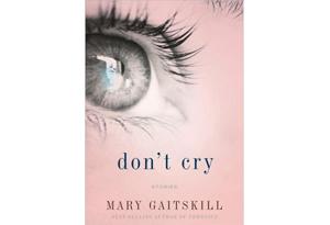 Don't Cry by Mary Gaitskill