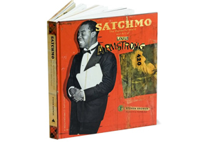 Satchmo: The Wonderful World and Art of Louis Armstrong by Steven Brower