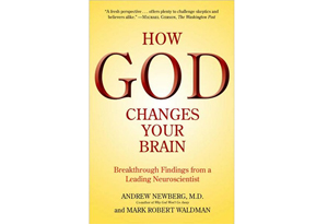 How God Changes Your Brain by Andrew Newberg, MD, and Mark Waldman