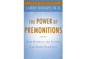The Power of Premonitions by Larry Dossey, MD