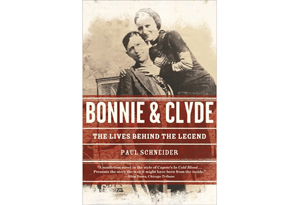 Bonnie and Clyde: The Lives Behind the Legend by Paul Schneider