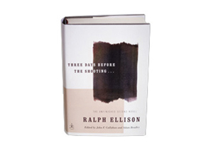 Three Days Before the Shooting...The Unfinished Second Novel by Ralph Ellison