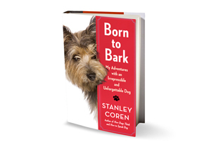 Born to Bark: My Adventures with an Irrepressible and Unforgettable Dog by Stanley Coren