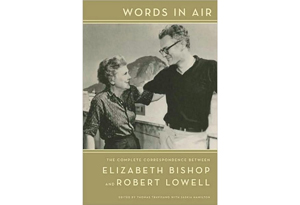 Words in Air by Elizabeth Bishop and Robert Lowell