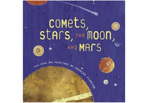 Comets, Stars, the Moon, and Mars: Space Poems and Paintings by Douglas Florian