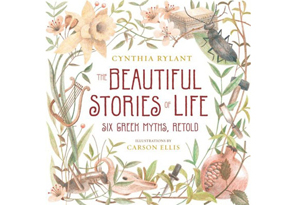 The Beautiful Stories of Life: Six Greek Myths, Retold by Cynthia Rylant, Reteller