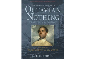The Astonishing Life of Octavian Nothing, Traitor to the Nation, Vol. II: The Kingdom on the Waves by M.T. Anderson
