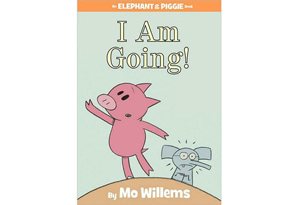 I Am Going! (An Elephant & Piggie Book)